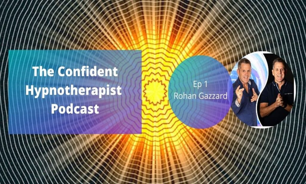 The Confident Hypnotherapist Podcast Rohan Gazzard Episode 1 Release Hypnosis Counselling Hypnothearpy Melbourne